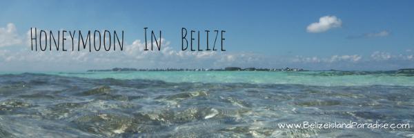 Best Place to Honeymoon in Belize!