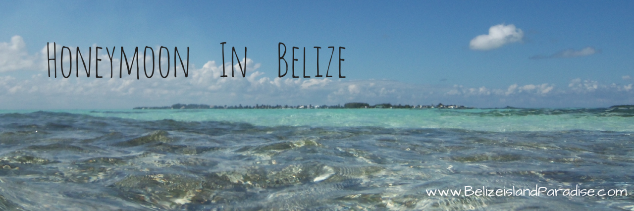 Best Place to Honeymoon in Belize!
